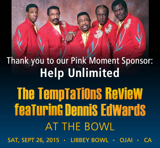The Temptations Review featuring Dennis Edwards. September 26, 2015. LIBBEY BOWL • OJAI - Thank you to our Pink Moment Sponsor