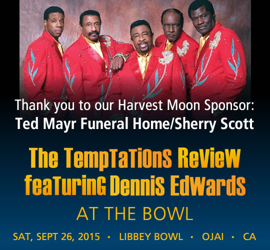 The Temptations Review featuring Dennis Edwards. September 26, 2015. LIBBEY BOWL • OJAI - THANK YOU TO OUR TOPA TOPA SPONSOR: Ted Mayr Funeral Home/Sherry Scott