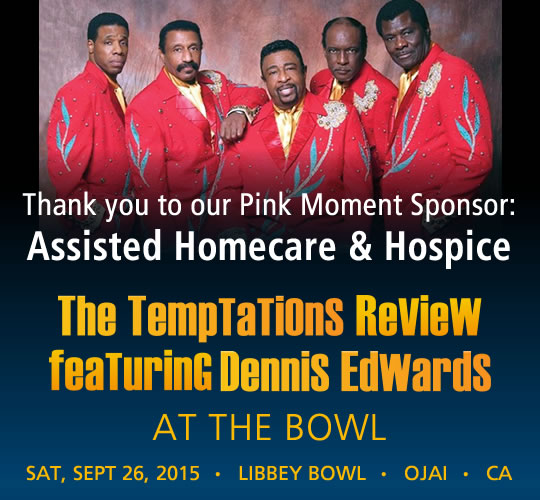 The Temptations Review featuring Dennis Edwards. September 26, 2015. LIBBEY BOWL • OJAI - THANK YOU TO OUR PINK MOMENT SPONSOR: Assisted Homecare & Hospice