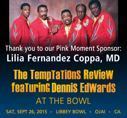 The Temptations Review featuring Dennis Edwards. September 26, 2015. LIBBEY BOWL • OJAI - THANK YOU TO OUR PINK MOMENT SPONSOR: Lilia Fernandez Coppa, MD