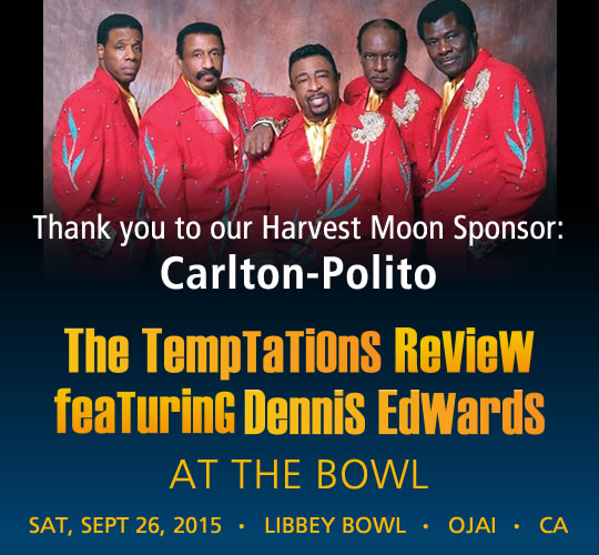 The Temptations Review featuring Dennis Edwards. September 26, 2015. LIBBEY BOWL • OJAI - THANK YOU TO OUR HARVEST MOON SPONSOR: Don Carlton, Inc.