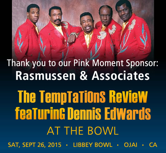 The Temptations Review featuring Dennis Edwards. September 26, 2015. LIBBEY BOWL • OJAI - THANK YOU TO OUR HARVEST MOON SPONSOR: Rasmussen & Associates