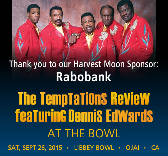 The Temptations Review featuring Dennis Edwards. September 26, 2015. LIBBEY BOWL • OJAI - THANK YOU TO OUR HARVEST MOON SPONSOR: Rabobank