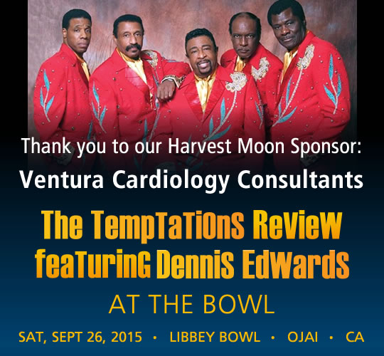 The Temptations Review featuring Dennis Edwards. September 26, 2015. LIBBEY BOWL • OJAI - THANK YOU TO OUR HARVEST MOON SPONSOR: Ventura Cardiology Consultants