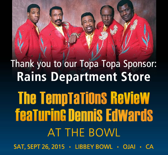 The Temptations Review featuring Dennis Edwards. September 26, 2015. LIBBEY BOWL • OJAI - Thank you to our Topa Topa Sponsor: Rains Department Store