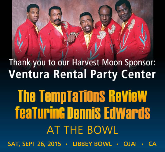 The Temptations Review featuring Dennis Edwards. September 26, 2015. LIBBEY BOWL • OJAI - Thank you to our Harvest Moon Sponsor: Ventura Rental Party Center