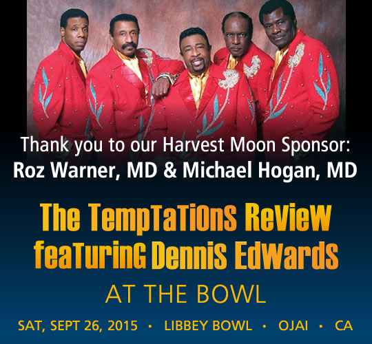 The Temptations Review featuring Dennis Edwards. September 26, 2015. LIBBEY BOWL • OJAI - Thank you to our Harvest Moon Sponsor: Roz Warner, MD & Michael Hogan, MD