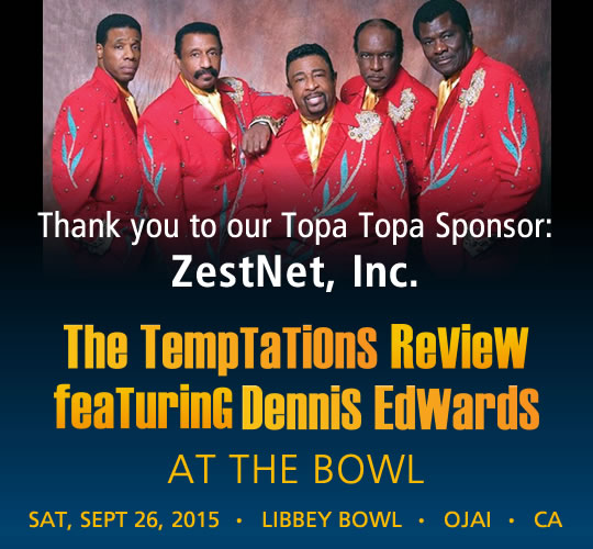 The Temptations Review featuring Dennis Edwards. September 26, 2015. LIBBEY BOWL • OJAI - THANK YOU TO OUR TOPA TOPA SPONSOR: ZestNet, Inc.