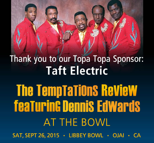 The Temptations Review featuring Dennis Edwards. September 26, 2015. LIBBEY BOWL • OJAI - THANK YOU TO OUR TOPA TOPA SPONSOR: Taft Electric