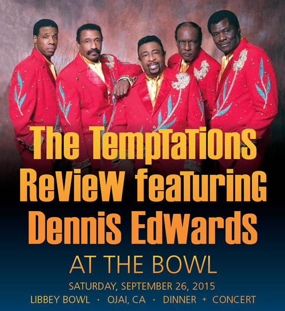 The Temptations Review featuring Dennis Edwards. September 26, 2015. LIBBEY BOWL • OJAI