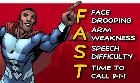 Signs of a stroke - F.A.S.T., (Face drooping,Arm weakness, Speech difficulty, Time to call 9-1-1)