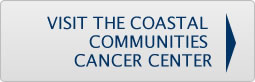VISIT THE COASTAL COMMUNITIES CANCER CENTER
