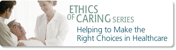 ETHICS<br /> OF CARING SERIES: Helping to<br /> Make<br /> the Right<br /> Choices<br /> in Healthcare
