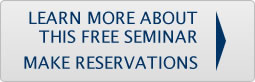 Learn More About This Free Seminar & Make Reservations >