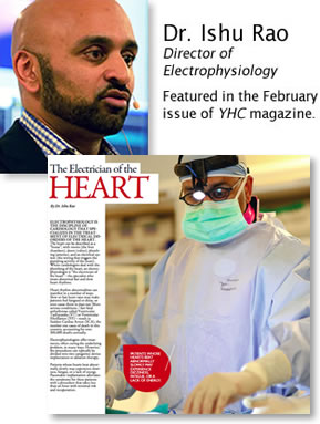 Dr. Ishu Rao, Director of Electrophysiology, Featured in the February issue of YHC magazine.