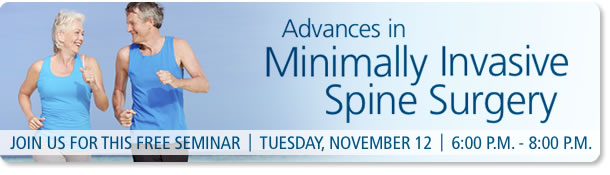 Advances in<br /> Minimally Invasive Spine Surgery. TUESDAY, NOVEMBER 12 | 6:00 P.M. TO 8:00 P.M.